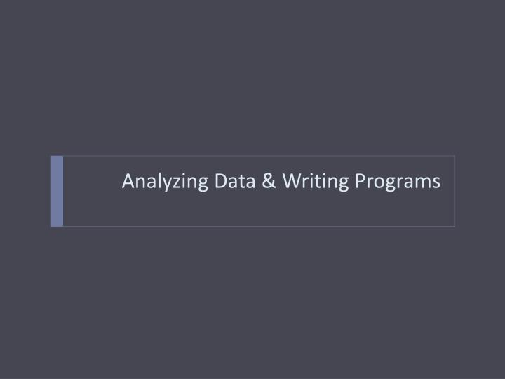 Analyzing Data & Writing Programs