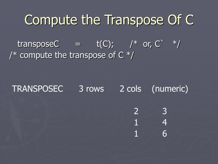Compute the Transpose Of C