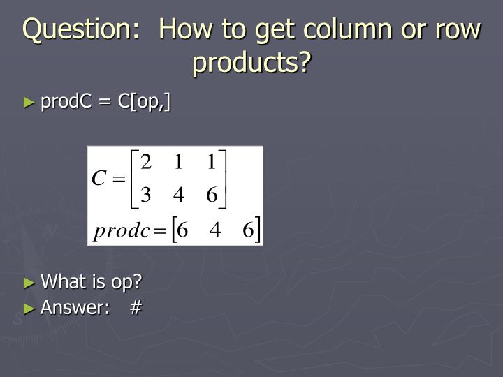 Question:  How to get column or row products?