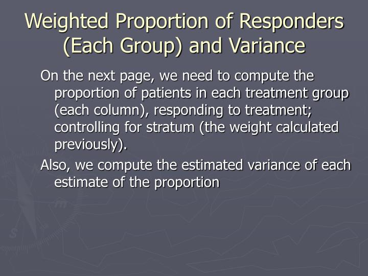 On the next page, we need to compute the proportion of patients in each treatment group (each column), responding to treatment; controlling for stratum (the weight calculated previously).