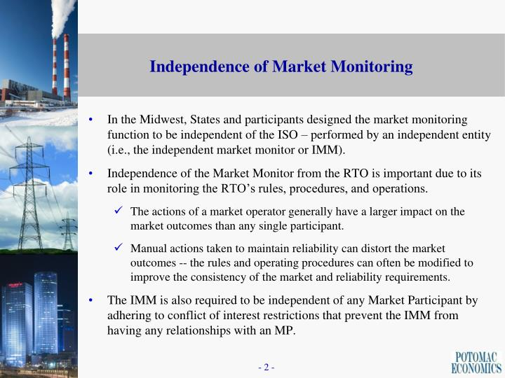 In the Midwest, States and participants designed the market monitoring function to be independent of the ISO – performed by an independent entity (i.e., the independent market monitor or IMM).