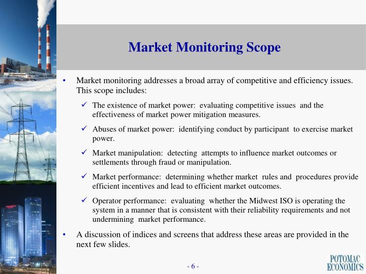Market monitoring addresses a broad array of competitive and efficiency issues.  This scope includes: