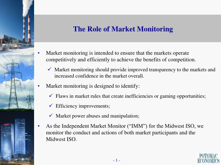 Market monitoring is intended to ensure that the markets operate competitively and efficiently to achieve the benefits of competition.