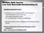 wireless man test for low cost real audio broadcasting 2