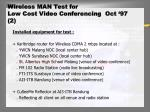 wireless man test for low cost video conferencing oct 97 2