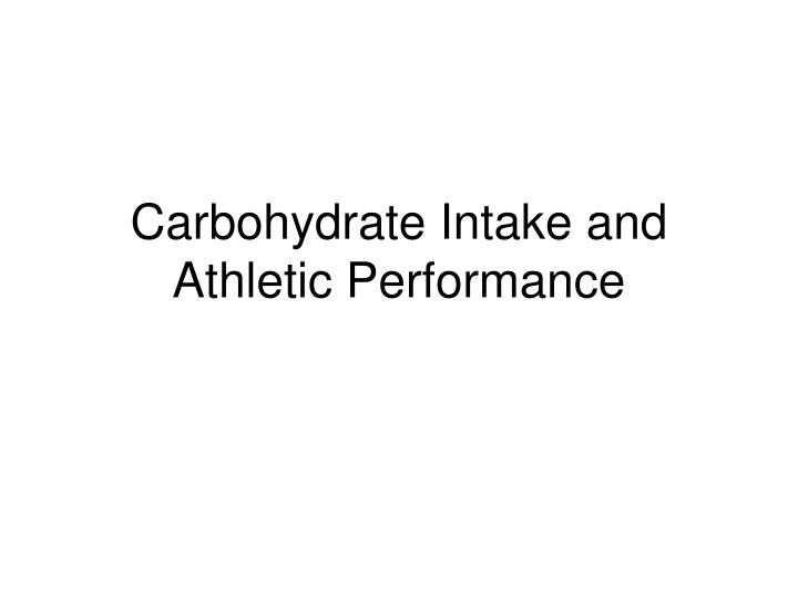 Carbohydrate Intake and Athletic Performance