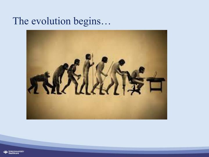 The evolution begins…