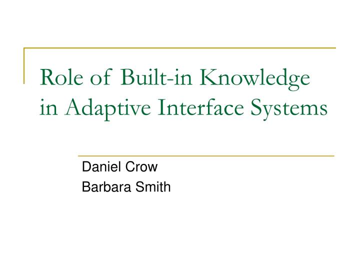 Role of Built-in Knowledge in Adaptive Interface Systems