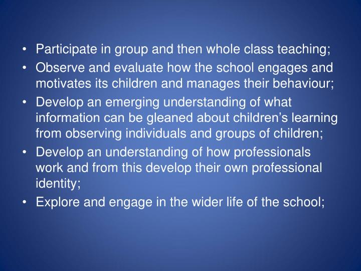 Participate in group and then whole class teaching;
