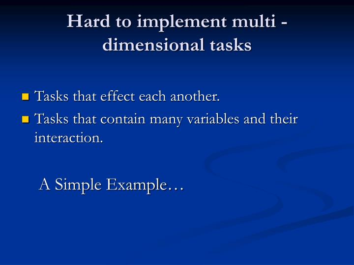 Hard to implement multi -dimensional tasks