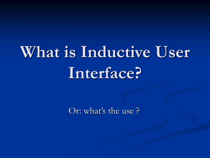 What is Inductive User Interface?