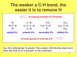 the weaker a c h bond the easier it is to remove h