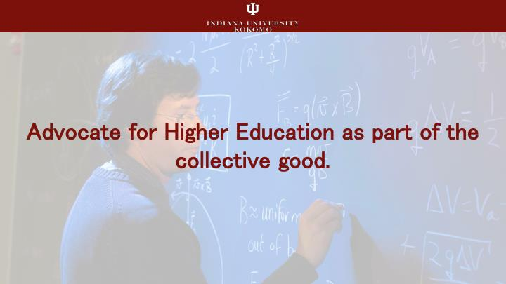 Advocate for Higher Education as part of the collective good.