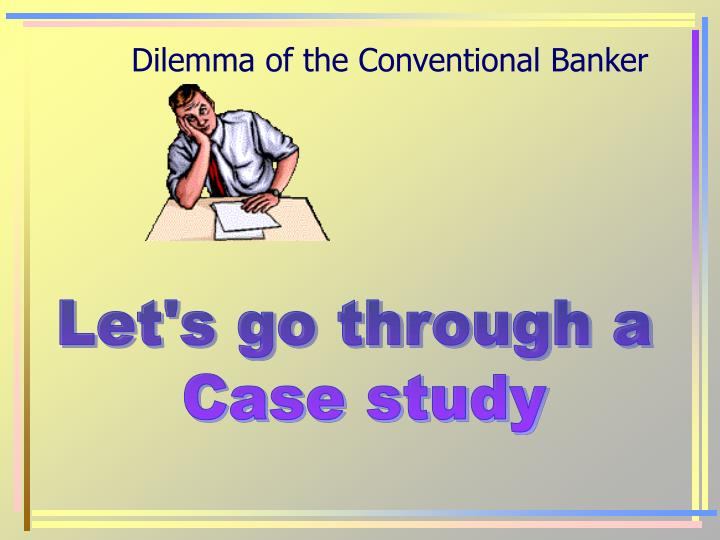 Dilemma of the Conventional Banker