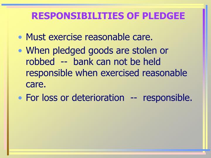 RESPONSIBILITIES OF PLEDGEE