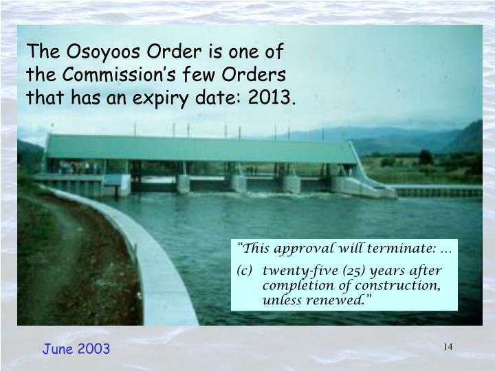 The Osoyoos Order is one of the Commission's few Orders that has an expiry date: