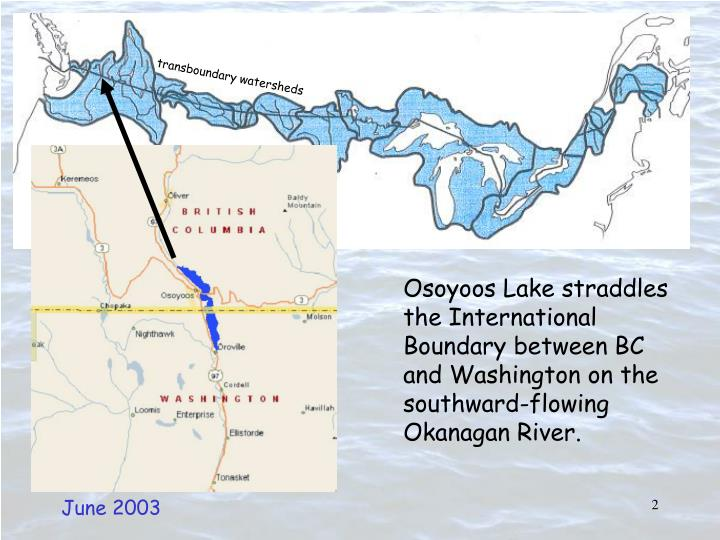 Osoyoos Lake straddles the International Boundary between BC and Washington on the southward-flowing Okanagan River.