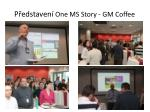 p edstaven one ms story gm coffee