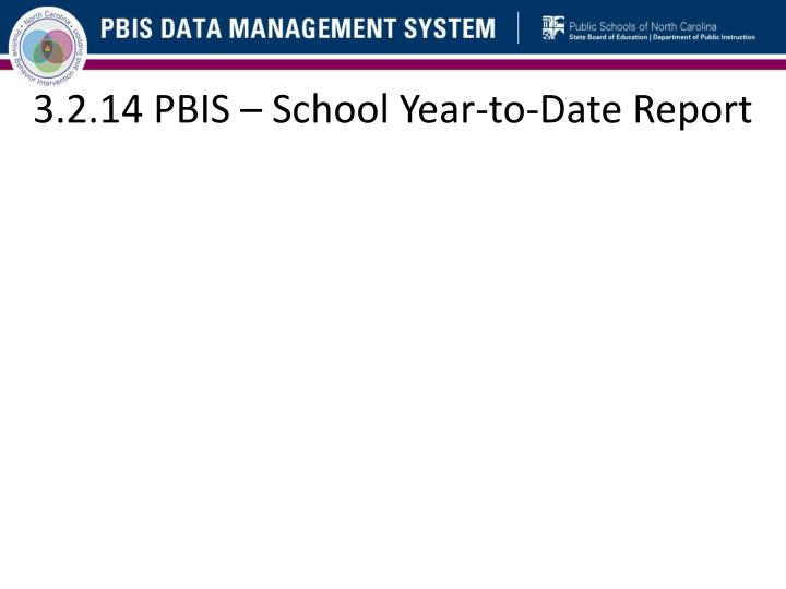 3.2.14 PBIS – School Year-to-Date Report