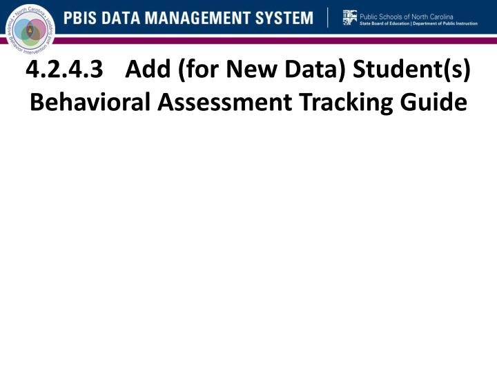 4.2.4.3	Add (for New Data) Student(s) Behavioral Assessment Tracking Guide