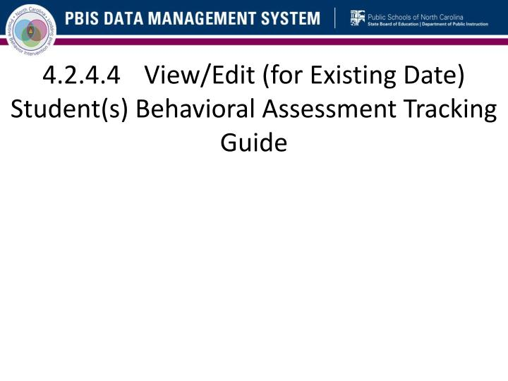 4.2.4.4	View/Edit (for Existing Date) Student(s) Behavioral Assessment Tracking Guide