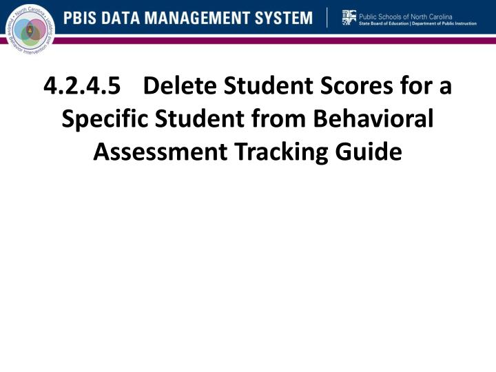4.2.4.5	Delete Student Scores for a Specific Student from Behavioral Assessment Tracking Guide