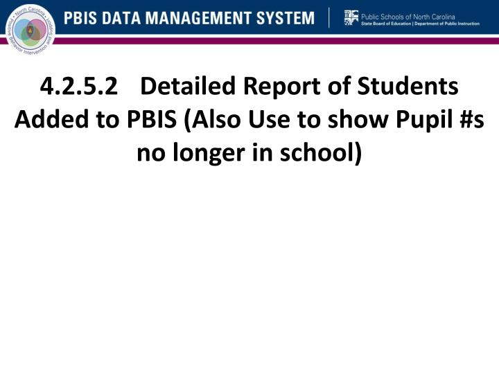 4.2.5.2	Detailed Report of Students Added to PBIS (Also Use to show Pupil #s no longer in school)
