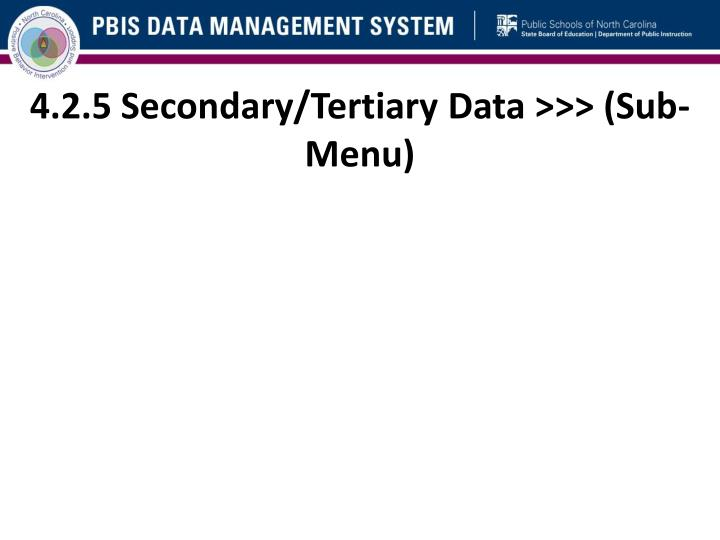4.2.5 Secondary/Tertiary Data >>> (Sub-Menu)