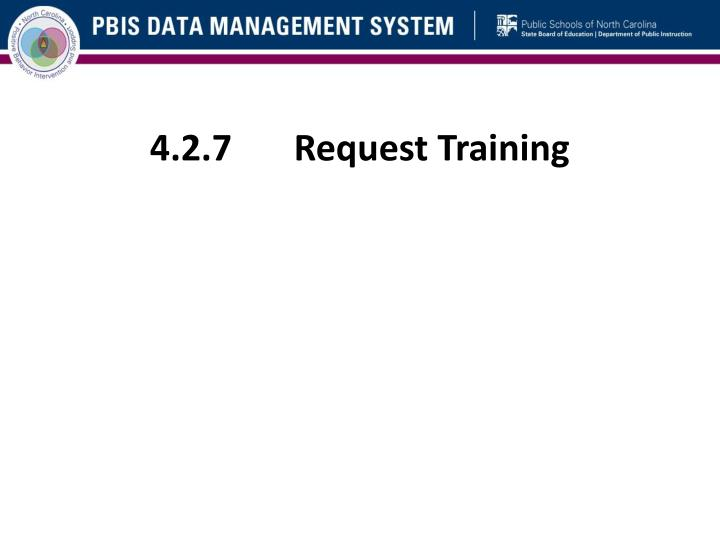 4.2.7	Request Training