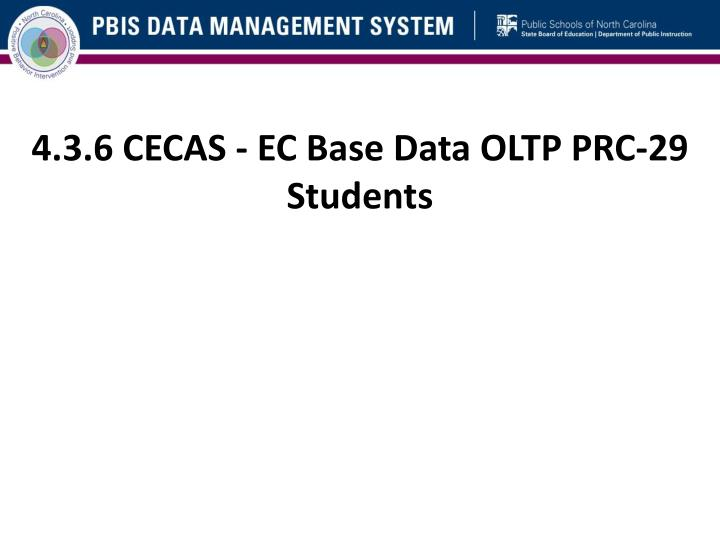4.3.6 CECAS - EC Base Data OLTP PRC-29 Students