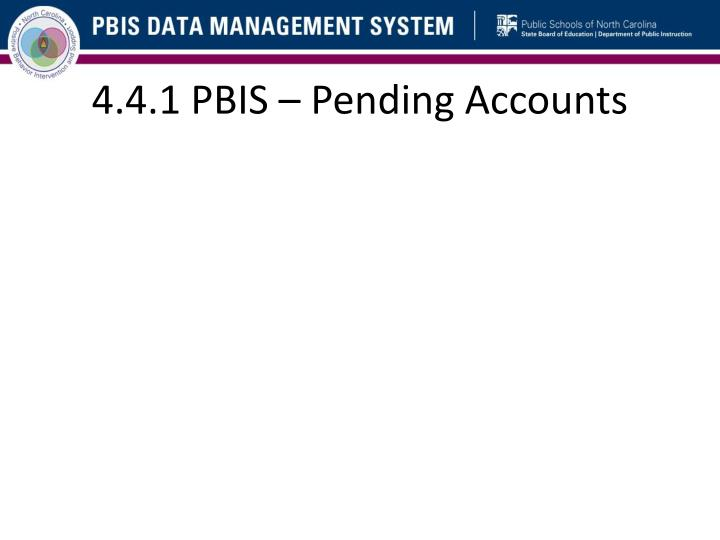 4.4.1 PBIS – Pending Accounts