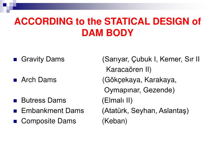 ACCORDING to the STATICAL DESIGN of DAM BODY