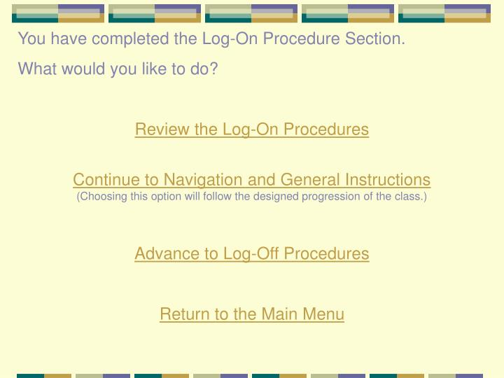 You have completed the Log-On Procedure Section.