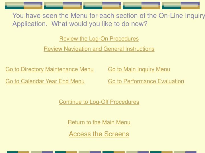 You have seen the Menu for each section of the On-Line Inquiry