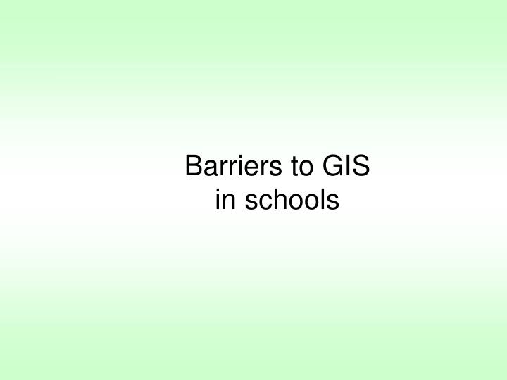 Barriers to GIS