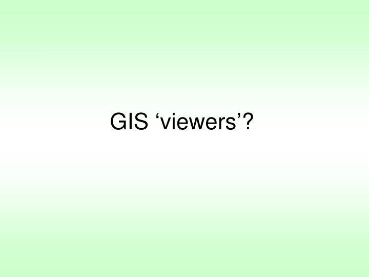 GIS 'viewers'?