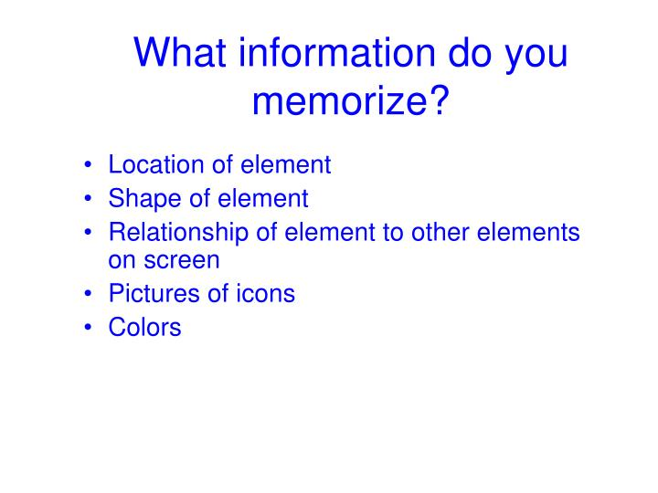 What information do you memorize?