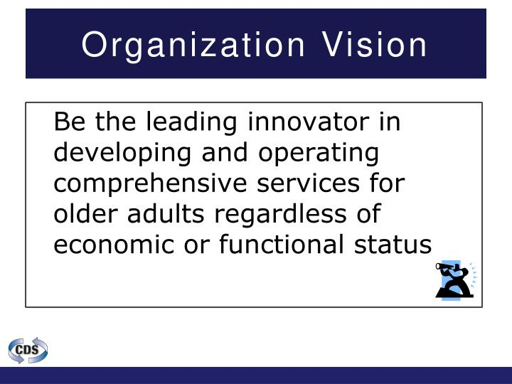 Be the leading innovator in developing and operating comprehensive services for older adults regardless of economic or functional status