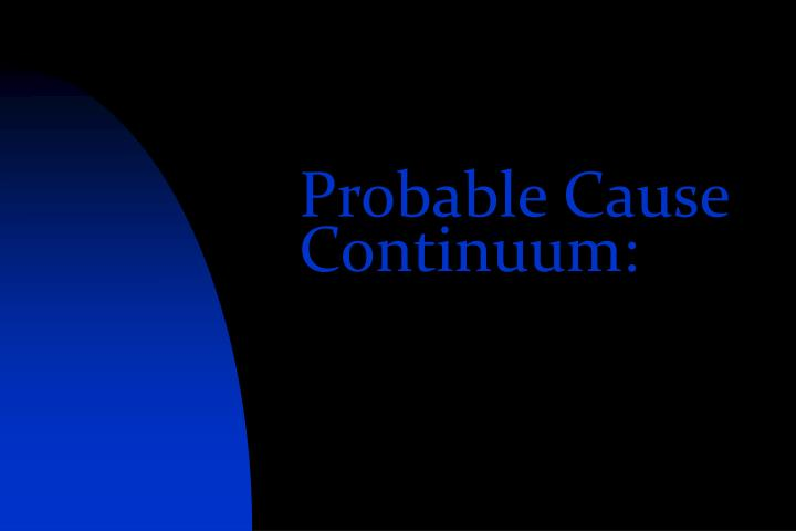 Probable Cause Continuum: