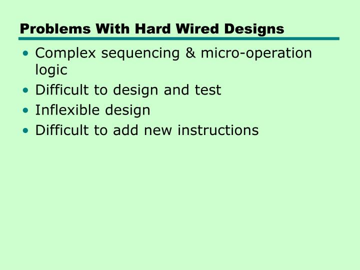 Problems With Hard Wired Designs