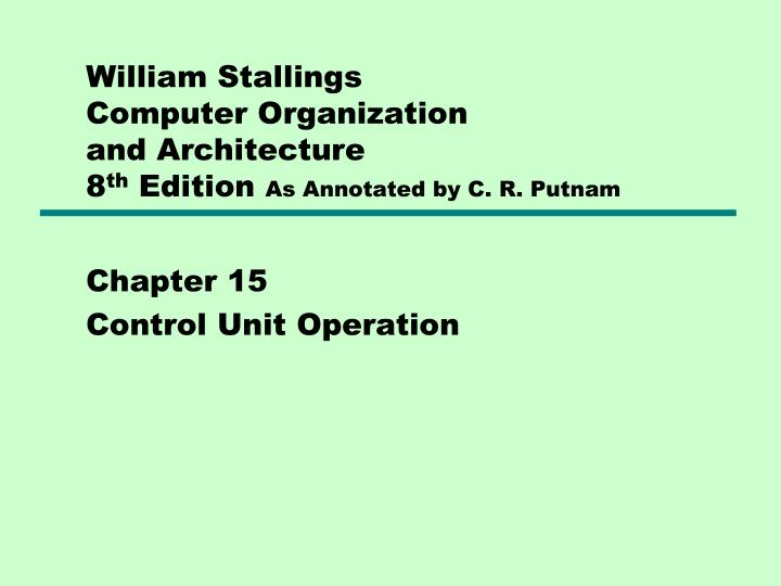 william stallings computer organization and architecture 8 th edition as annotated by c r putnam