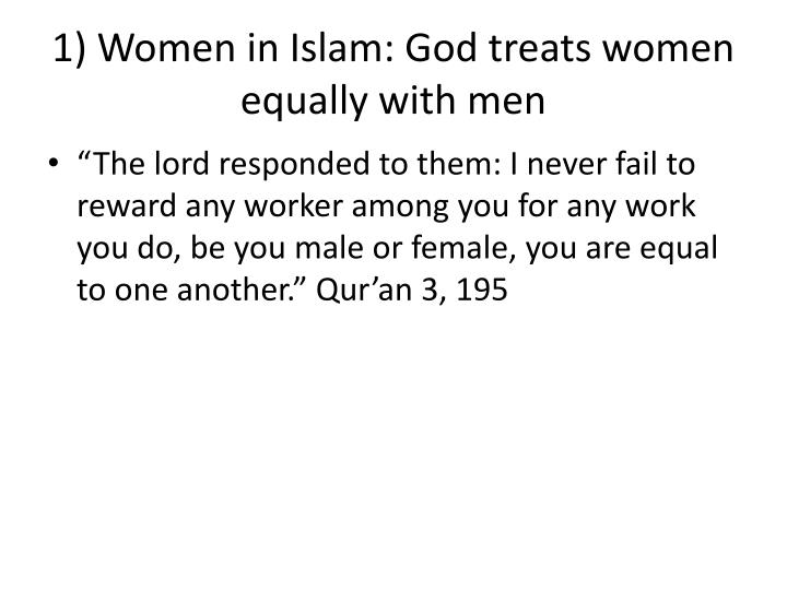 1) Women in Islam: God treats women equally with men