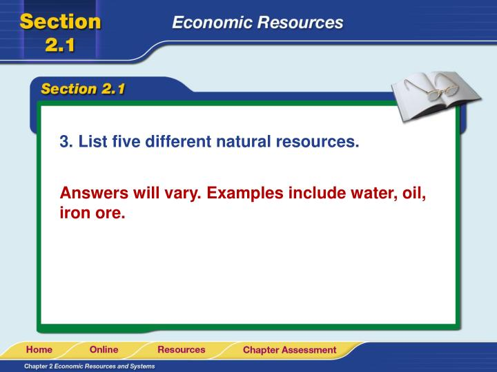 List five different natural resources.