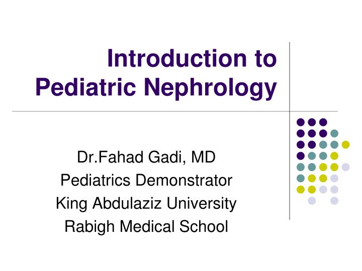 Introduction to pediatric nephrology
