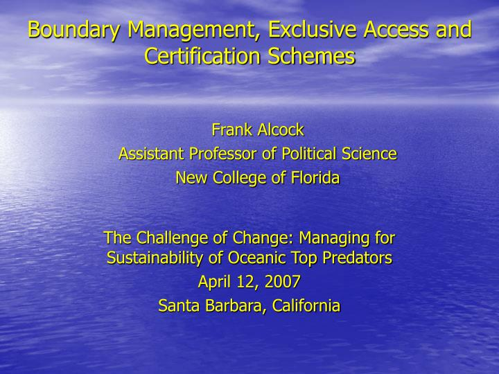Boundary management exclusive access and certification schemes