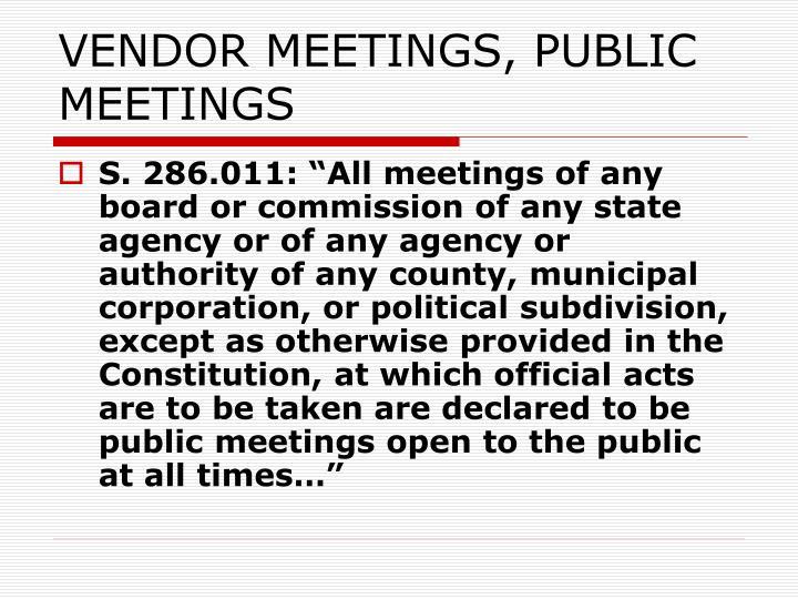 VENDOR MEETINGS, PUBLIC MEETINGS