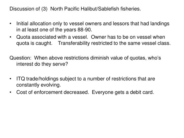 Discussion of (3)  North Pacific Halibut/Sablefish fisheries.