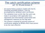 the catch certification scheme art 12 18 and annex ii