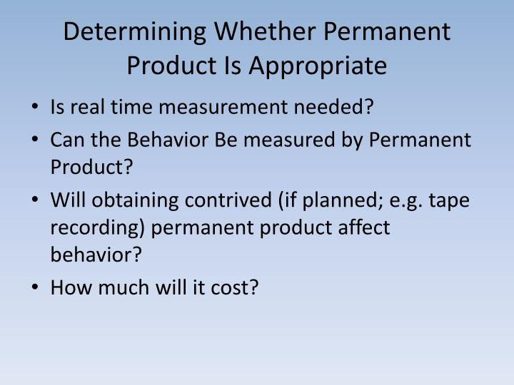 Determining Whether Permanent Product Is Appropriate