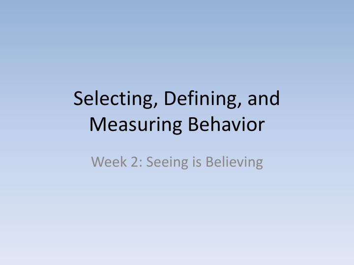 Selecting defining and measuring behavior